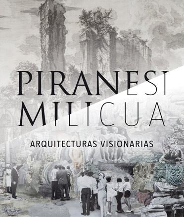 Piranesi Milicua. Arquitecturas visionarias