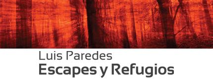 Luis Paredes, Escapes y Refugios