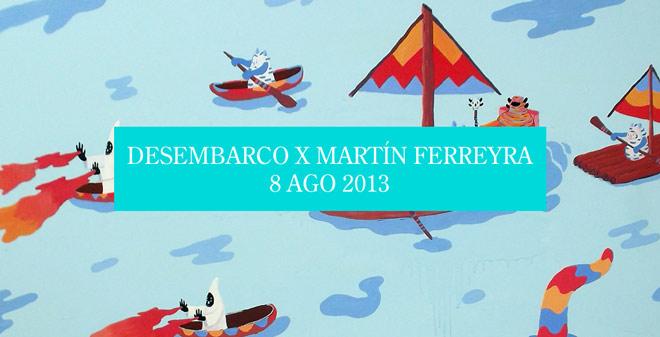 Desembarco X Martín Ferreyra