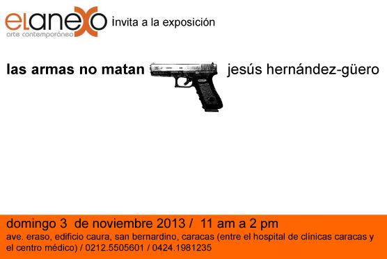 Jesús Hernández-Güero, Las armas no matan