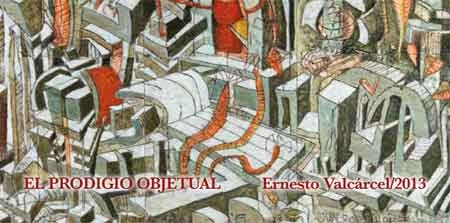Ernesto Valcarcel, El prodigio objetual
