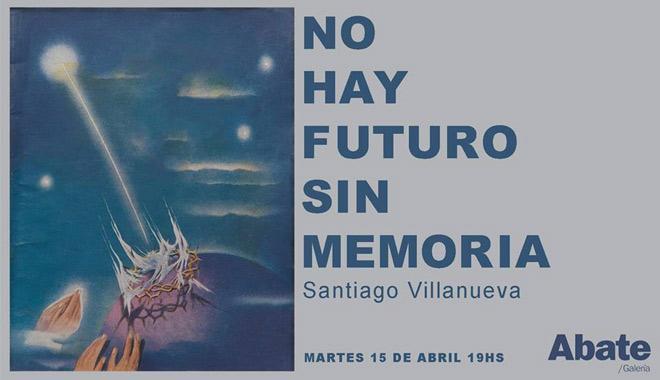 Santiago Villanueva, No hay futuro sin memoria