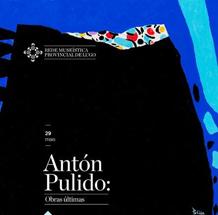 Antón Pulido. Obras últimas