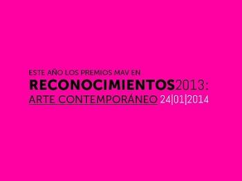 Reconocimientos 2013 - Arte Contemporáneo y Premios MAV 2013   Buena semana de premios: casi 500.000 Euros entre convocados y fallados