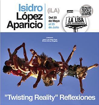 Cartel de Twisting Reality Reflexiones de Isidro López-Aparicio | 25 artistas estrenan galería: Isidro López-Aparicio, Luz Broto, Lúa Coderch, Bernardo Ortiz...