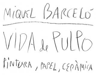 Miquel Barceló. Vida de Pulpo