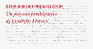 Stop Vuelvo pronto Stop. Un proyecto participativo de Linarejos Moreno