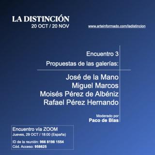 Encuentro 3 - Propuestas en LA DISTINCIÓN de las galerías José de la Mano, Miguel Marcos, Moisés Pérez de Albéniz y Rafael Pérez Hernando