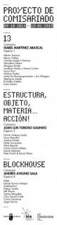 Proyecto de Comisariado La Conservera. Espacio 1: 13 / Espacio 2: Estructura, objeto, materia, acción ! / Espacio 4: Block house