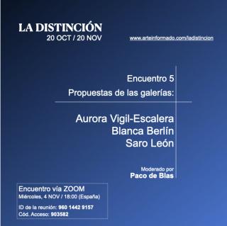 Encuentro 5 - Propuestas en LA DISTINCIÓN de las galerías Aurora Vigil-Escalera, Blanca Berlín y Saro León