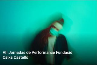 VII Jornadas de Performance Fundació Caixa Castelló