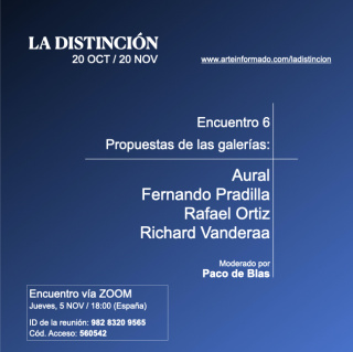 Encuentro 6 - Propuestas en LA DISTINCIÓN de las galerías Aural, Fernando Pradilla, Rafael Ortiz y Richard Vanderaa