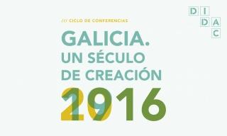 Ciclo de conferencias Galicia. Un século de creación. 1916-2016