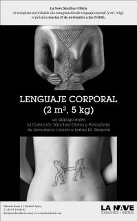 Lenguaje Corporal (2m², 5 kg(. Un diálogo entre la Colección Sánchez-Ubiría y Portadores de Almudena Lobera e Isabel M. Abascal