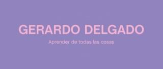 Gerardo Delgado. Aprender de todas las cosas