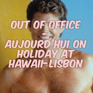 Out of Office - Aujourd'hui on holiday at HAWAII-LISBON