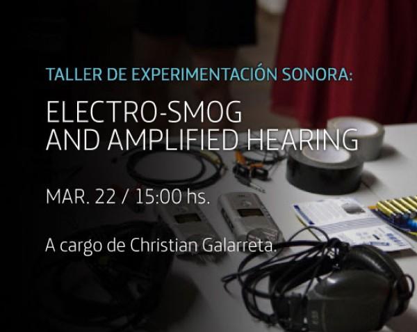 Taller de experimentación sonora: Electro-smog and Amplified Hearing