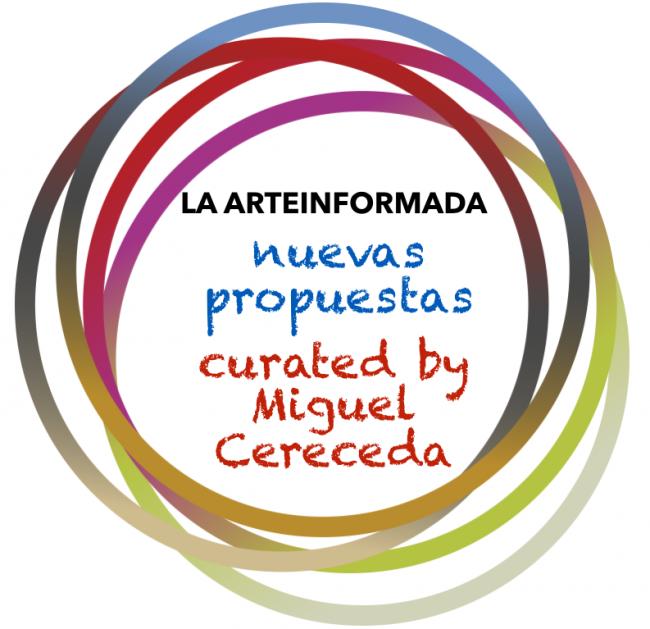 LA ARTEINFORMADA - nuevas propuestas - curated by Miguel Cereceda