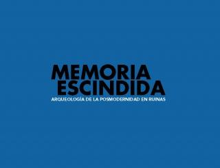 Memoria Escindida. Arqueología de la posmodernidad en ruinas
