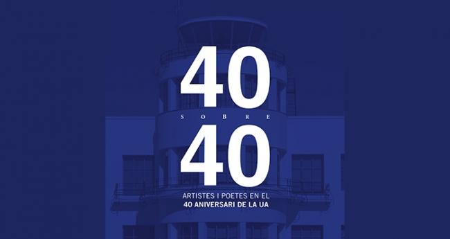 40 sobre 40. Artistas y poetas en el 40 aniversario de la Universidad de Alicante
