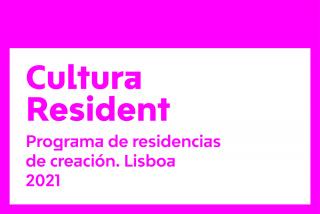 Cultura Resident. Programa de residencias de creación. Lisboa 2021