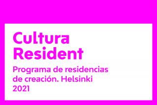 Cultura Resident. Programa de residencias de creación. Helsinki 2021