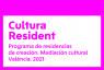 Cultura Resident. Programa de residencias de creación. Mediación Cultural València. 2021