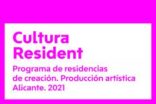 Cultura Resident. Programa de residencias de creación. Producción artística Alicante. 2021