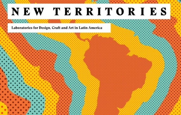 New Territories. Laboratories for Design, Craft and Art in Latin America