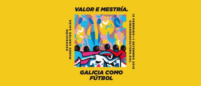 Valor e Mestría. Galicia como Fútbol