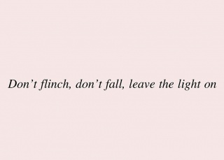Don't flinch, don't fall, leave the light on