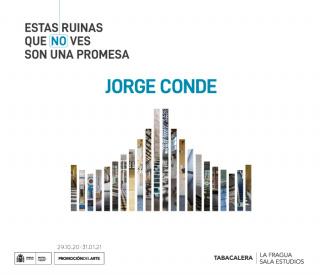 Jorge Conde. Estas ruinas que (no) ves son una promesa