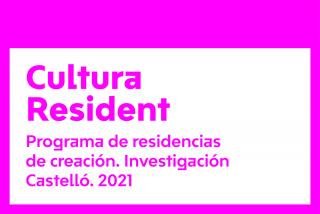 Cultura Resident. Programa de residencias de creación. Investigación Castelló 2021