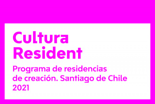 Cultura Resident. Programa de residencias de creación. Santiago de Chile 2021