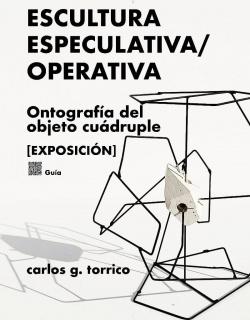 ESCULTURA ESPECULATIVA / OPERATIVA Ontografía del Objeto Cuádruple