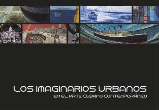 LOS IMAGINARIOS URBANOS EN EL ARTE CUBANO CONTEMPORÁNEO