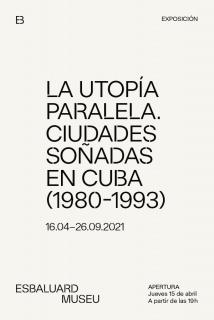 La utopía paralela. Ciudades soñadas en Cuba / 1980-1993