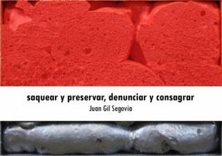 Juan Gil Segovia. Saquear y preservar, denunciar y consagrar