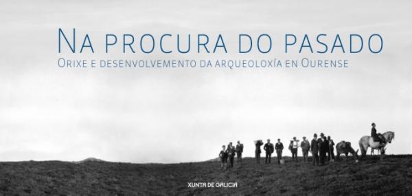 Na procura do pasado. Orixe e desenvolvemento da arqueoloxía en Ourense