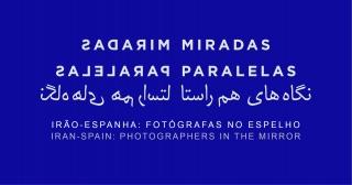 Miradas Paralelas | Irão-Espanha: Fotógrafas no Espelho