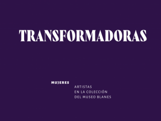 Transformadoras. Mujeres artistas en la colección del Museo Blanes
