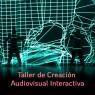 Taller de Creación Audiovisual Interactiva en Madrid