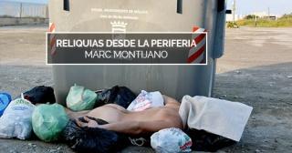 Marc Montijano. Reliquias desde la periferia