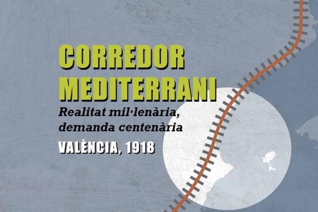 Corredor mediterrani. Realitat mil·lenària, demanda centenària. València 1918