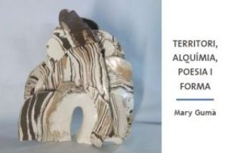 Mary Gumà. Territori, alquímia, poesia i forma