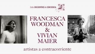 Francesca Woodman & Vivian Maier artistas a contracorriente