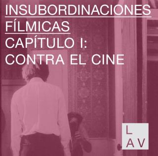 INSUBORDINACIONES FÍLMICAS: CONTRA EL CINE