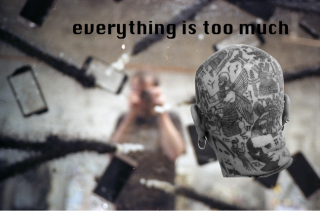 Everything is too much