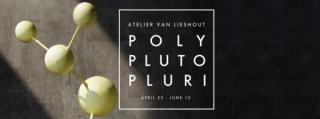 Atelier Van Lieshout. Poly pluto pluri