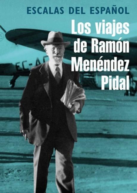 Escalas del español. Los viajes de Ramón Menéndez Pidal